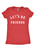 LETS BE FRIENDS | Womens
