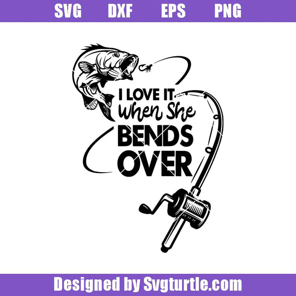 Download I Love It When She Bends Over Svg Fishing Svg Fishing Funny Svg Fis Svgturtle
