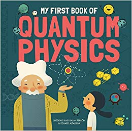 My First Book of Quantum Physics, 5 yrs- Adult