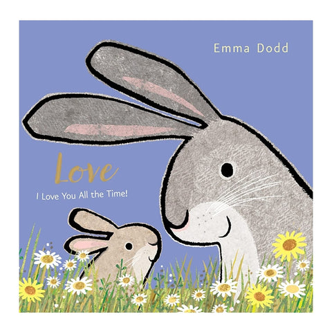 Love, I Love You All The Time - by Emma Dodd , Children's Book