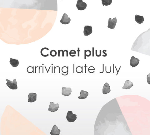 Introducing the Comet plus
