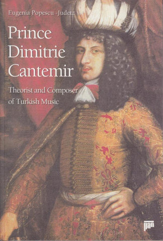 Prince Dimitrie Cantemir - Theorist and Composer of Turkish Music - By Eugenia Popescu-Judetz