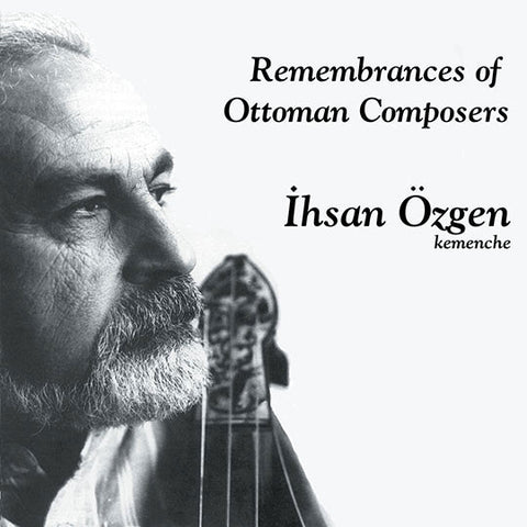 Ihsan Ozgen - Remembrances of Ottoman Composers
