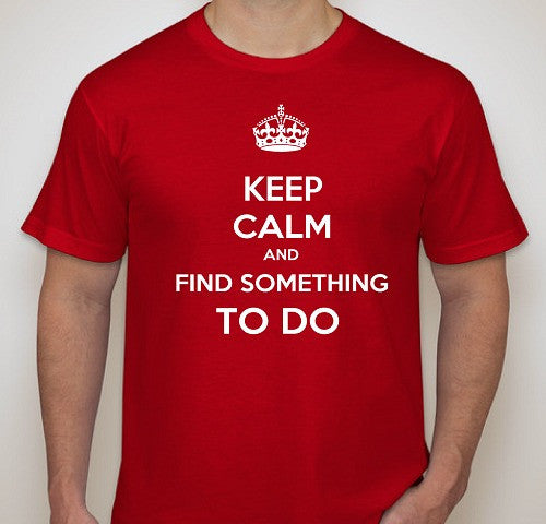 Keep Calm and Find Something to Do - Mens T Shirt