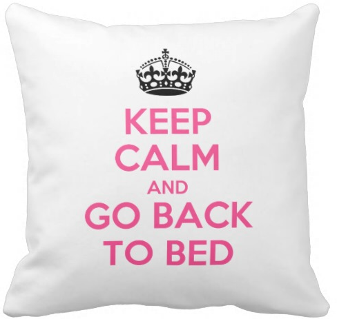 Keep Calm and Go Back to Bed - Pink Pillow $27.95