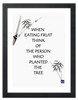 Framed Canvas Print - When Eating Fruit Think of the Person Who Planted the Tree