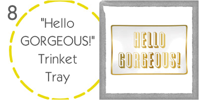 """HELLO GORGEOUS!"" Trinket Tray"