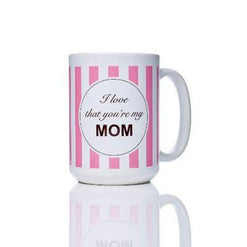 'I love that you're my Mom' Coffee Mug