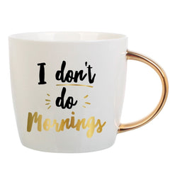 """I Don't Do Mornings"" Coffee Mug with Gold Handle  - Wilson Street - Slant Collection"