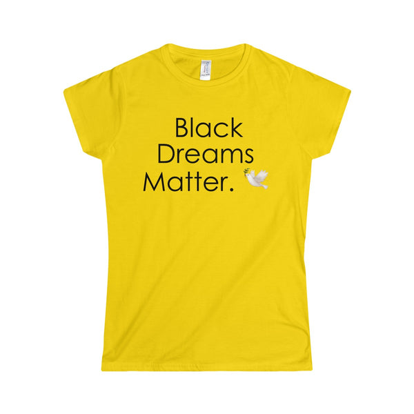Black dreams Matter Women's Softstyle Tee