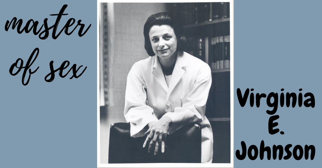 <br>Master of Sex:  <br>Virginia E. Johnson