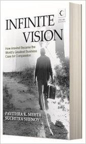 Infinite Vision - How Aravind Became the Worlds Greatest Business Case for Compassion
