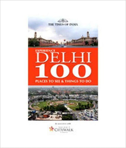 Experience Delhi 100 Places to See & Things to Do