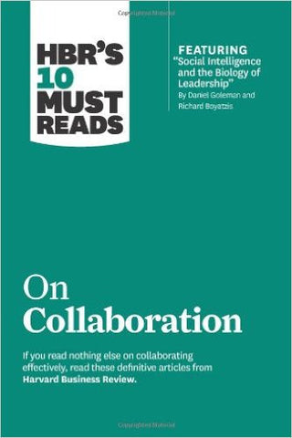 "HBRs 10 Must Reads on Collaboration (with featured article ""Social Intelligence and the Biology of Leadership..."