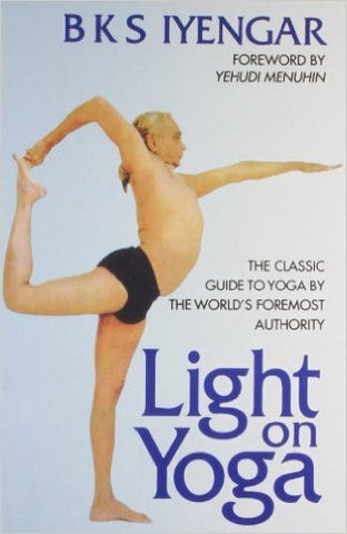 Light on Yoga: The Classic Guide to Yoga by the Worlds Foremost Author