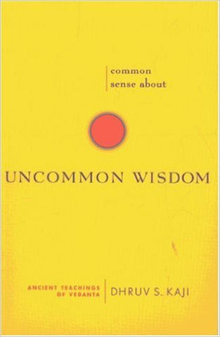 Common Sense about Uncommon Wisdom: Ancient Teachings of Vedanta