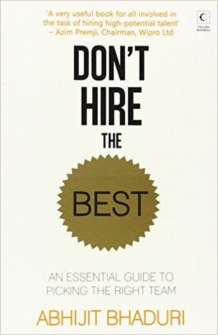 Dont Hire the Best: An Essential Guide to Hiring the Right Team