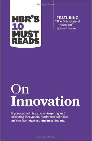 "HBRs 10 Must Reads on Innovation (with featured article ""The Discipline of Innovation,"" by Peter F. Drucker)"