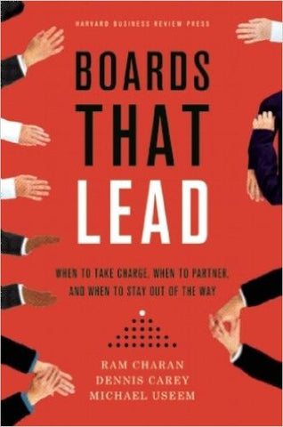 Boards That Lead: When to Take Charge, When to Partner, and When to Stay Out of the Way
