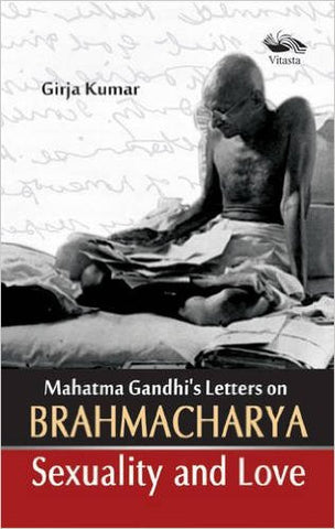 Mahatma Gandhis Letters On Brahmacharya Sexuality And Love