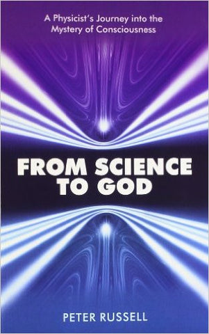 From Science To God : A Physicists Journey Into The Mystery Of Consciousness