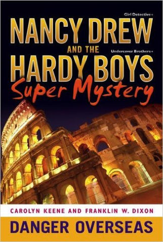 Danger Overseas (Nancy Drew: Girl Detective and Hardy Boys: Undercover Brothers Super Mystery #2)