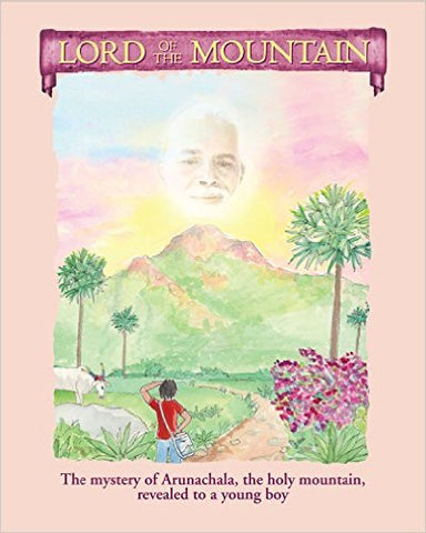 Lord Of The Mountain: The mystery of Arunachala, the holy mountain, revealed to a young boy