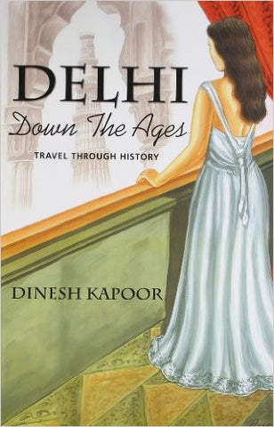Delhi: Down the Ages Travel Through History