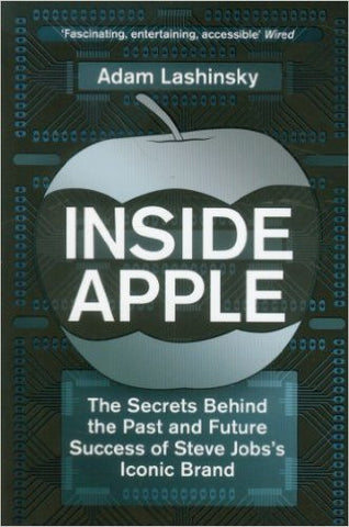 Inside Apple: The Secrets Behind the Past and Future Success of Steve Jobss Iconic Brand