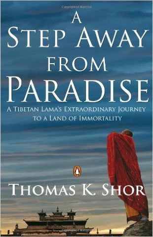 A Step Away from Paradise: A Tibetan Lama's Extraordinary Journey to a Land of Immortality