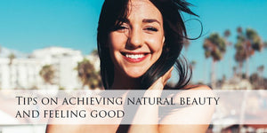Tips on achieving natural beauty and feeling good