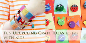 Fun Upcycling Craft Ideas to do with Kids