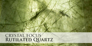 Crystal Focus - Rutilated Quartz
