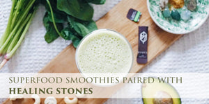 Superfood Smoothie Paired with Healing Stones - Part 3