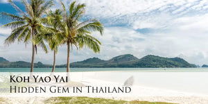 Koh Yao Yai - Hidden Gem in Thailand