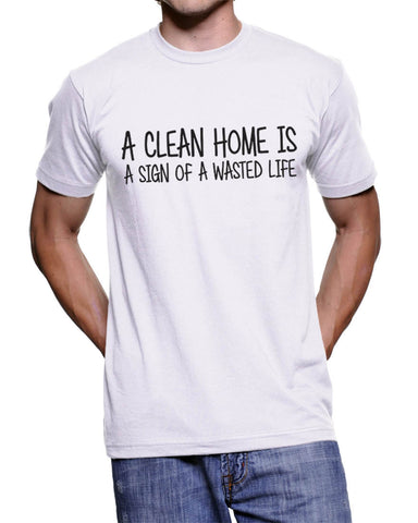 A clean home is a sign of a wasted life