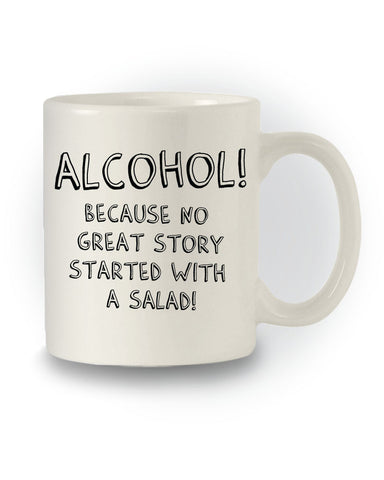 Great Gift 'Alcohol Because No Great Story Started With A Salad' Funny Mug