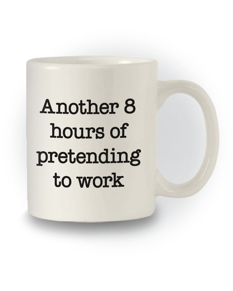 Work Humour 'Another 8 Hours of Pretending to Work' Mug