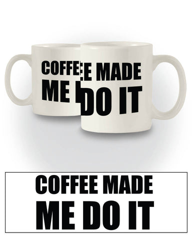 Great Gift 'Coffee Made Me Do It' Funny Mug