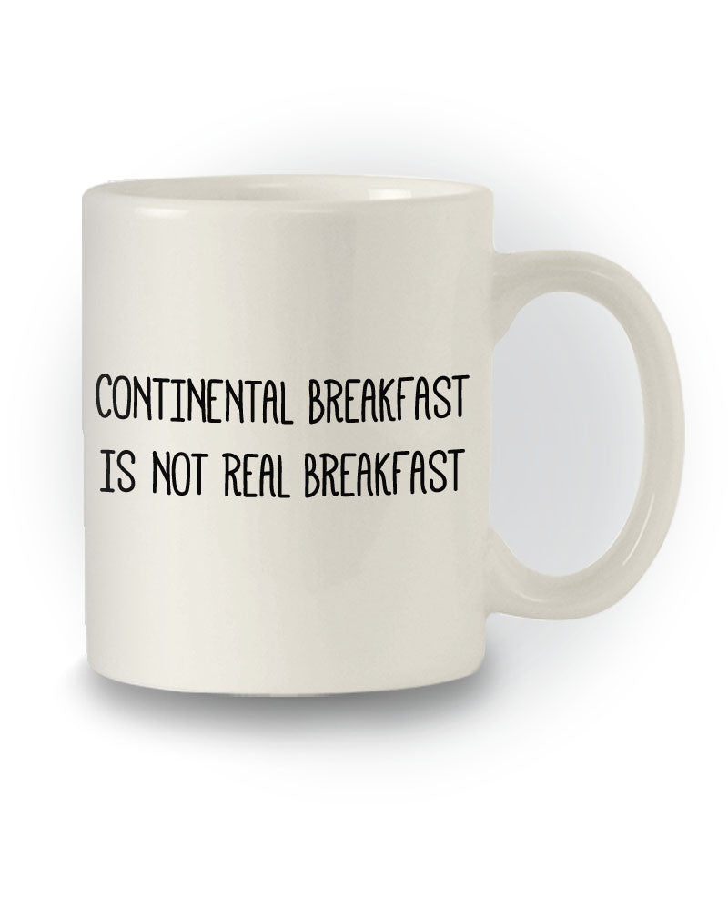 Great Gift 'Continental Breakfast Is Not Real Breakfast' Funny Mug