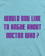 Dr Who Would You Like To Argue?