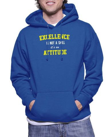 Excellence is not a skill, it's an attitude- Hoodie