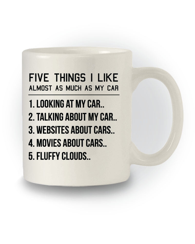 Great Gift 'Five Things I Like Almost As Much As My Car' Funny Mug