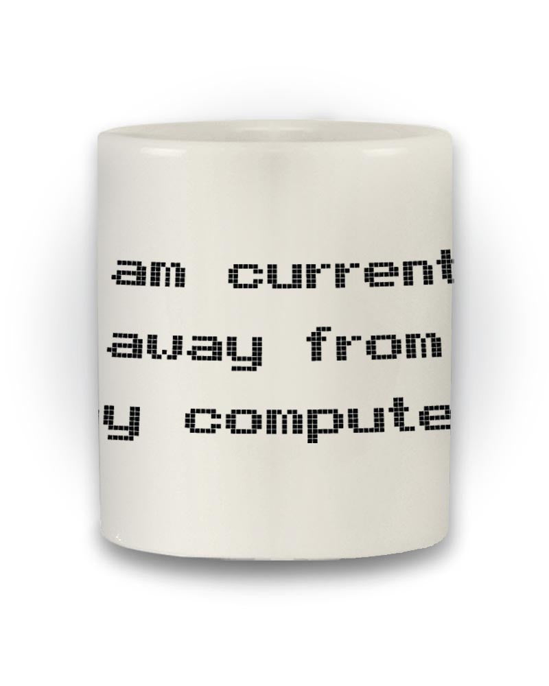 Nerdy 'I Am Currently Away From My Computer' Mug