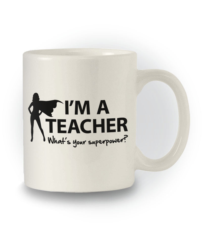 Great Teacher 'I'm a Teacher, What's Your Superpower?' Funny Mug