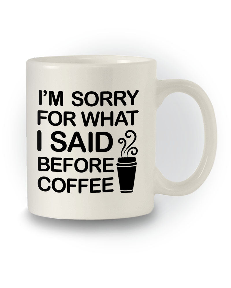 Great Gift 'I'm Sorry For What I Said Before Coffee' Mug