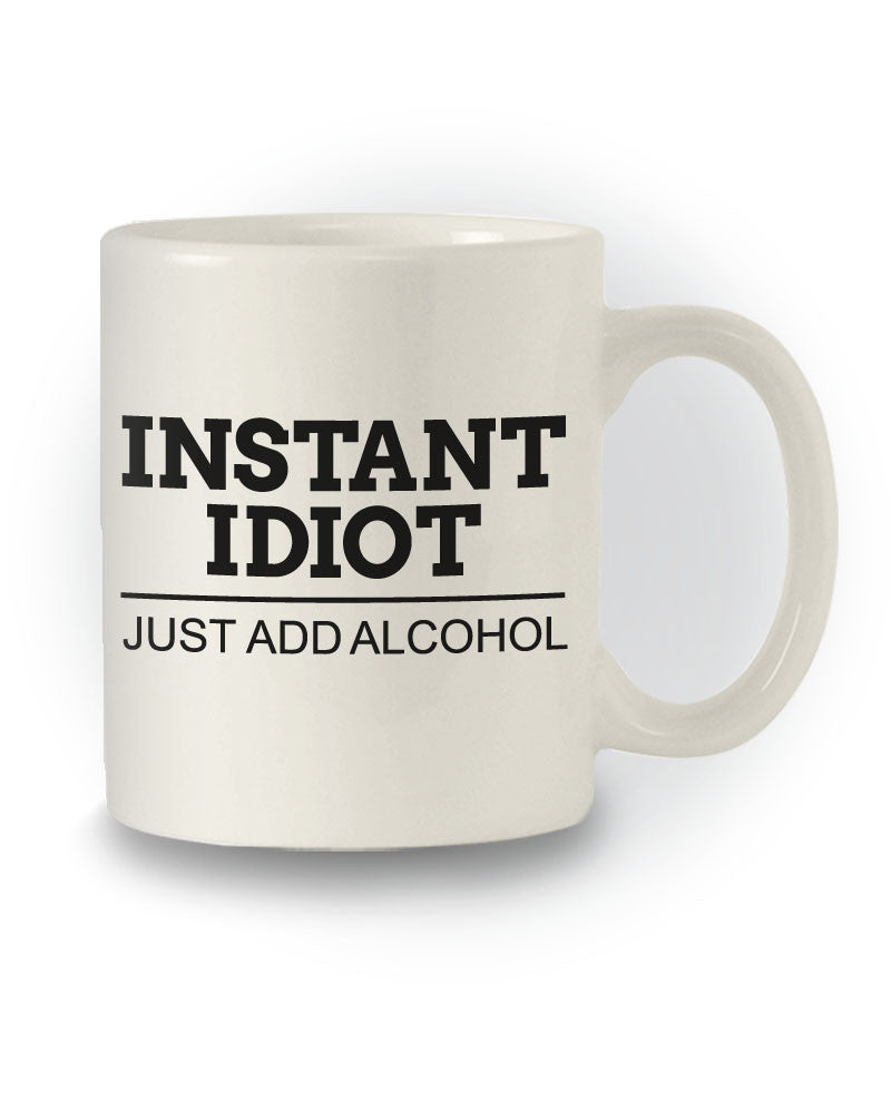 Great Gift 'Instant Idiot - Just Add Alcohol' Funny Mug