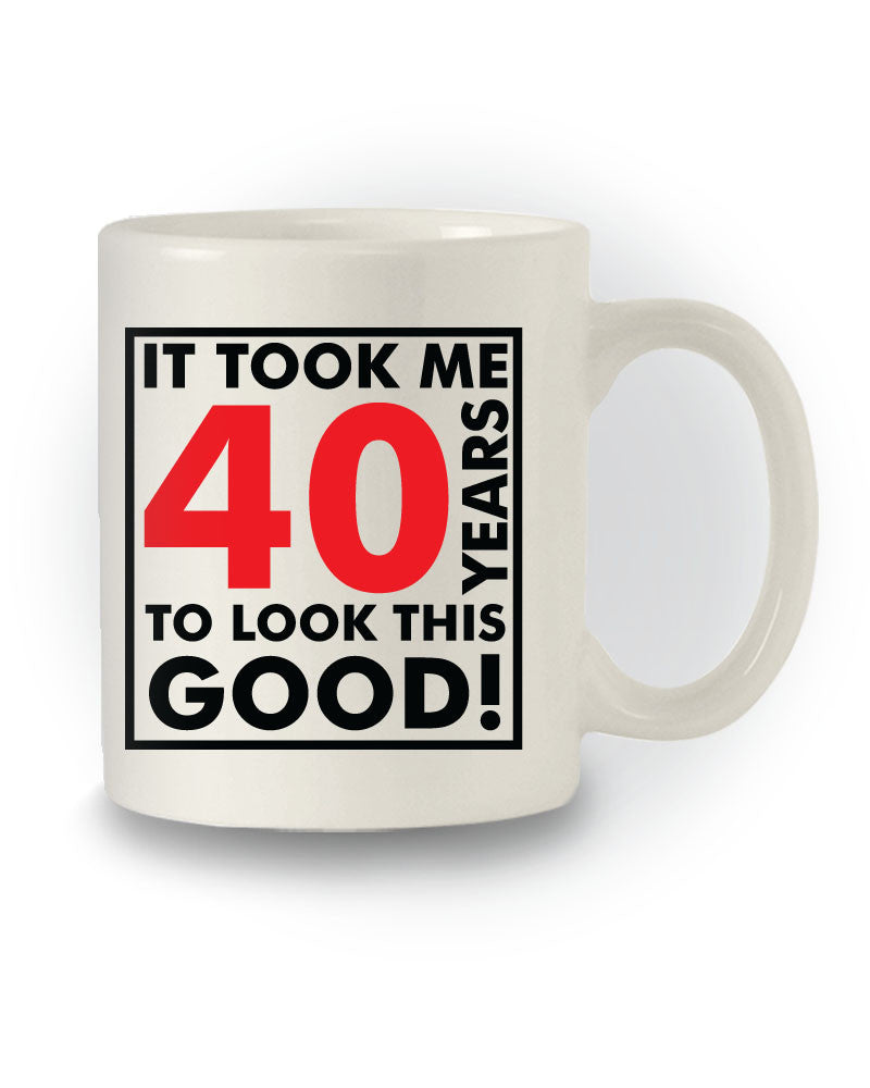 Great Gift 'It Took Me 40 Years To Look This Good' Mug