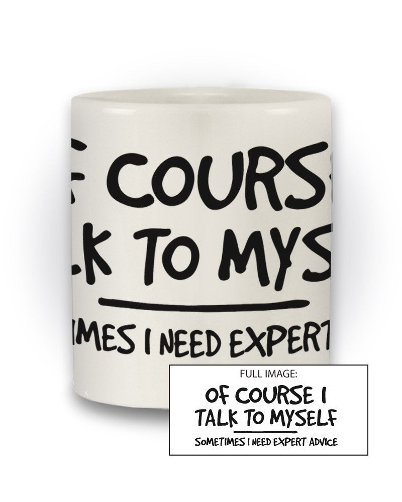 Great Gift 'Of Course I Talk To Myself' Funny Joke Mug