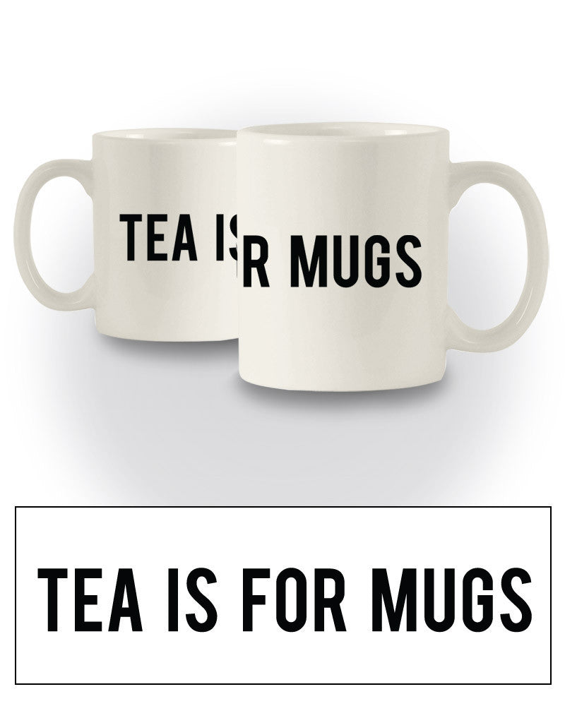Funny 'Tea Is For Mugs' Great Gift Mug